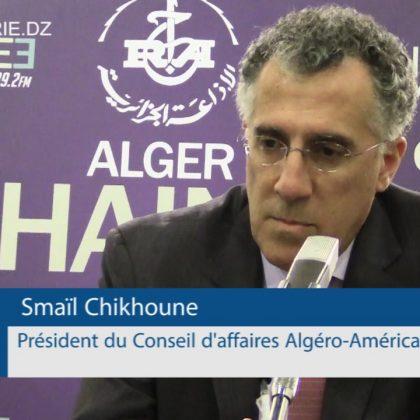 Invité de la rédaction - Smail Chikhoune Président du conseil d'affaire Algero Américain